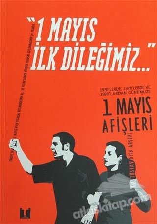 1 MAYIS İLK DİLEĞİMİZ ( 1920'LERDE, 1970'LERDE VE 1990'LARDAN GÜNÜMÜZE 1 MAYIS AFİŞLERİ )