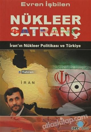 NÜKLEER SATRANÇ ( İRAN'IN NÜKLEER POLİTİKASI VE TÜRKİYE )