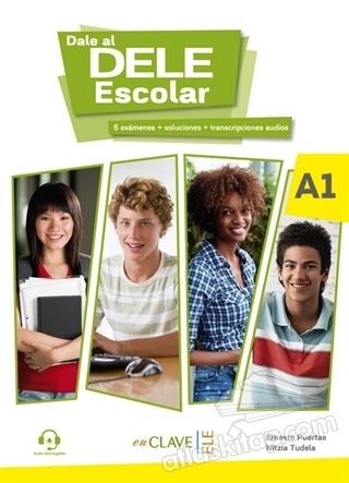 DALE AL DELE ESCOLAR A1 ( 5 ExAMENES, SOLUCİONES, TRANSCRİPCİONES AUDİOS )