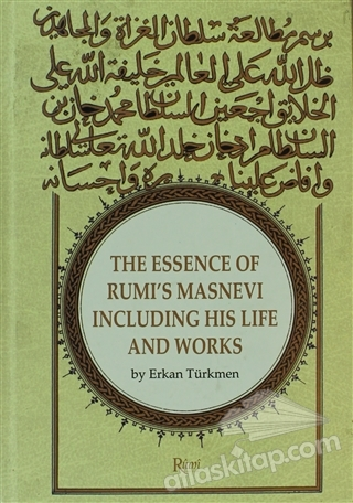 THE ESSENCE OF RUMİ'S MASNEVİ INCLUDİNG HİS LİFE AND WORKS (  )