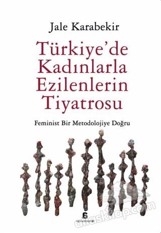 TÜRKİYE'DE KADINLARLA EZİLENLERİN TİYATROSU ( FEMİNİST BİR METODOLOJİYE DOĞRU )