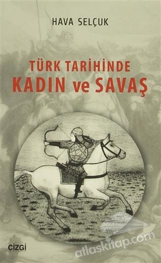 TÜRK TARİHİNDE KADIN VE SAVAŞ (  )