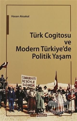 TÜRK COGİTOSU VE MODERN TÜRKİYE'DE POLİTİK YAŞAM ( KONULAR - KAVRAMLAR - KİŞİLER )