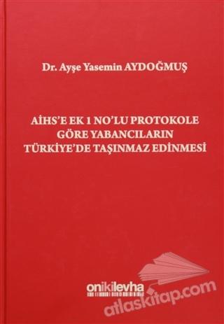 AİHS'E EK 1 NO'LU PROTOKOLE GÖRE YABANCILARIN TÜRKİYE'DE TAŞINMAZ EDİNMESİ (  )
