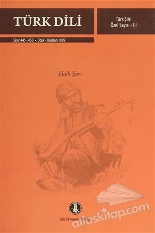 TÜRK DİLİ SAYI 445-450: TÜRK ŞİİRİ ÖZEL SAYISI 3 (HALK ŞİİRİ) (  )