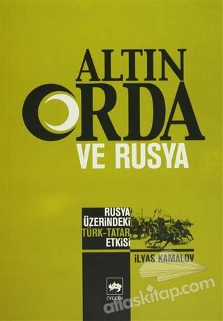 ALTIN ORDA VE RUSYA ( RUSYA ÜZERİNDEKİ TÜRK-TATAR ETKİSİ )