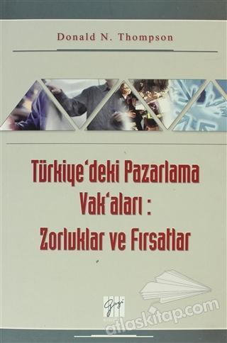 TÜRKİYE'DEKİ PAZARLAMA VAK'ALARI: ZORLUKLAR VE FIRSATLAR (  )