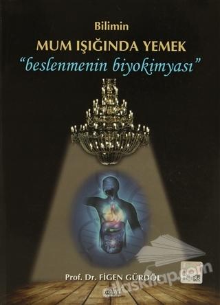 """BİLİMİN MUM IŞIĞINDA YEMEK ( """"BESLENMENİN BİYOKİMYASI"""" )"""