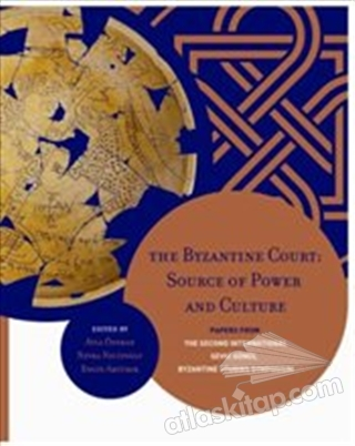 THE BYZANTİNE COURT: SOURCE OF POWER AND CULTURE ( PAPERS FROM THE SECOND INTERNATİONAL SEVGİ GÖNÜL BYZANTİNE STUDİES SYMPOSİUM )