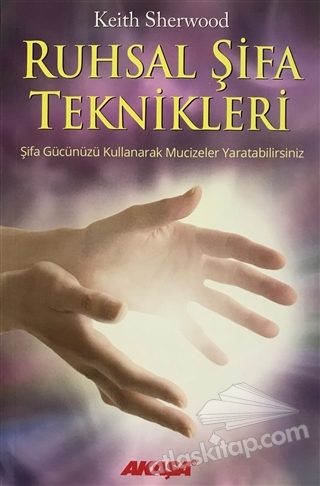 RUHSAL ŞİFA TEKNİKLERİ ŞİFA GÜCÜNÜZÜ KULLANARAK MUCİZELER YARATABİLİRSİNİZ (  )