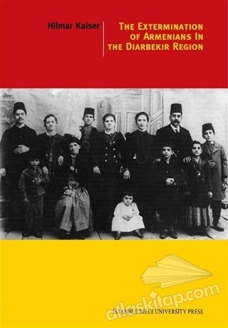 THE ExTERMİNATİON OF ARMENİANS IN THE DİYARBEKİR REGİON (  )