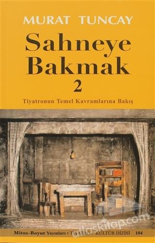 SAHNEYE BAKMAK - 2 ( TİYATRONUN TEMEL KAVRAMLARINA BAKIŞ )