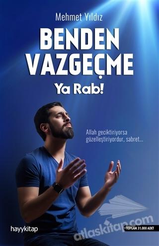 BENDEN VAZGEÇME YA RAB! (  )
