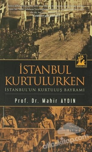 İSTANBUL KURTULURKEN ( İSTANBUL'UN KURTULUŞ BAYRAMI )