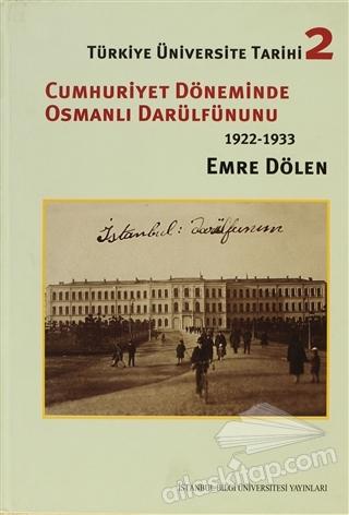 TÜRKİYE ÜNİVERSİTE TARİHİ 2 - CUMHURİYET DÖNEMİNDE OSMANLI DARÜLFÜNUNU 1922 - 1933 (  )