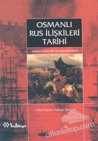OSMANLI RUS İLİŞKİLERİ TARİHİ AHMED CAVİD BEY'İN MÜNTEHABATI (  )