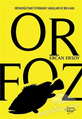 ORFOZ ( ORTADOĞU'DAKİ İSTİHBARAT SAVAŞLARI VE BİR AJAN )