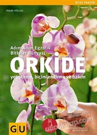 ORKİDE ( ADIM ADIM EGZOTİK BİTKİLER DÜNYASI-YETİŞTİRME BİÇİMLENDİRME VE BAKIM )