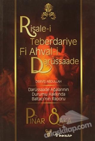 RİSALE-İ TEBERDARİYE Fİ AHVAL-İ DARÜSSAADE DERVİŞ ABDULLAH ( DARÜSSAADE AĞALARININ DURUMU HAKKINDA BALTACI'NIN RAPORU )