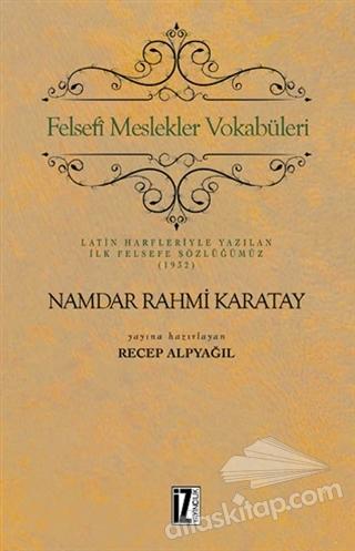FELSEFİ MESLEKLER VOKABÜLERİ ( LATİN HARFLERİYLE YAZILAN İLK FELSEFE SÖZLÜĞÜMÜZ (1932) )