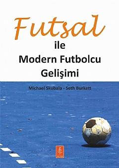 FUTSAL İLE MODERN FUTBOLCU GELİŞİMİ ( FUTSAL İLE MODERN FUTBOLCU GELİŞİMİ - DEVELOPİNG THE MODERN FOOTBALLER THROUGH FUTSAL )