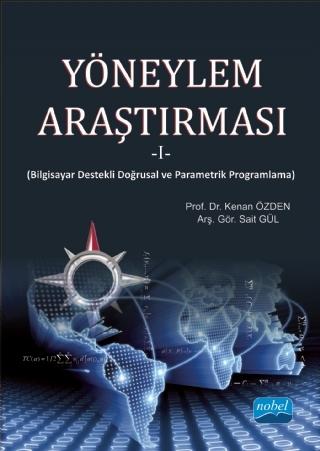 YÖNEYLEM ARAŞTIRMASI -I- (BİLGİSAYAR DESTEKLİ DOĞRUSAL VE PARAMETRİK PROGRAMLAMA) ( YÖNEYLEM ARAŞTIRMASI -I- (BİLGİSAYAR DESTEKLİ DOĞRUSAL VE PARAMETRİK PROGRAMLAMA) )