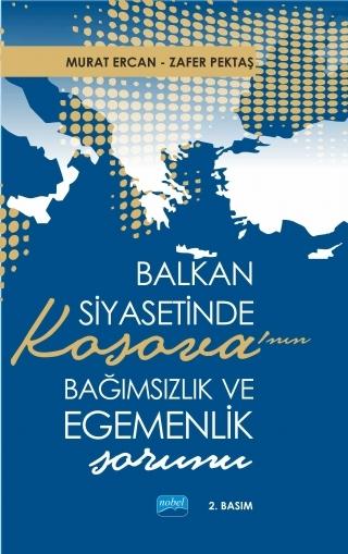 BALKAN SİYASETİNDE KOSOVA'NIN BAĞIMSIZLIK VE EGEMENLİK SORUNU ( BALKAN SİYASETİNDE KOSOVA'NIN BAĞIMSIZLIK VE EGEMENLİK SORUNU )