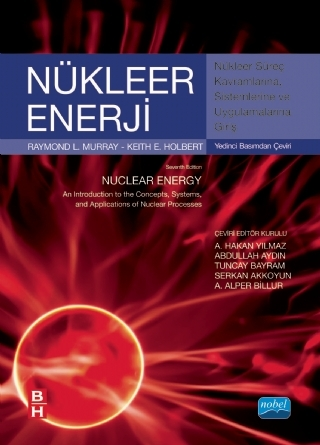 NÜKLEER ENERJİ NÜKLEER SÜREÇ KAVRAMLARINA, SİSTEMLERİNE VE UYGULAMALARINA GİRİŞ ( NÜKLEER ENERJİ NÜKLEER SÜREÇ KAVRAMLARINA, SİSTEMLERİNE VE UYGULAMALARINA GİRİŞ - NUCLEAR ENERGY AN INTRODUCTİON TO THE COCEPTS, SYSTEMS, AND APPLİCATİONS OF NUCLEAR PROCESSES )