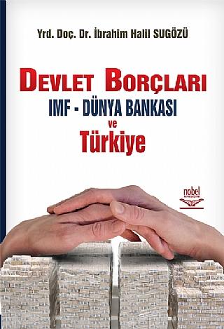 DEVLET BORÇLARI IMF - DÜNYA BANKASI VE TÜRKİYE ( DEVLET BORÇLARI IMF - DÜNYA BANKASI VE TÜRKİYE )