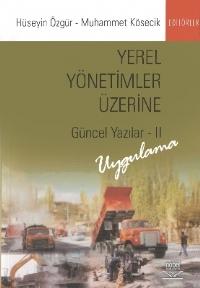 YEREL YÖNETİMLER ÜZERİNE GÜNCEL YAZILAR - II ( YEREL YÖNETİMLER ÜZERİNE GÜNCEL YAZILAR - II )
