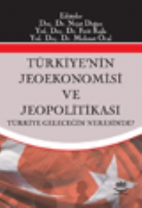 TÜRKİYE'NİN JEOEKONOMİSİ VE JEOPOLİTİKASI ( TÜRKİYE'NİN JEOEKONOMİSİ VE JEOPOLİTİKASI )