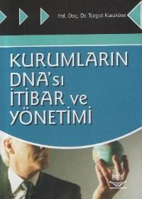 KURUMLARIN DNA'SI VE İTİBAR YÖNETİMİ ( KURUMLARIN DNA'SI VE İTİBAR YÖNETİMİ )