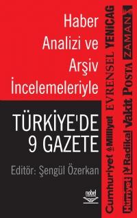 HABER ANALİZİ VE ARŞİV İNCELEMELERİYLE: TÜRKİYE'DE 9 GAZETE ( HABER ANALİZİ VE ARŞİV İNCELEMELERİYLE: TÜRKİYE'DE 9 GAZETE )