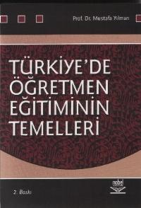 TÜRKİYE'DE ÖĞRETMEN EĞİTİMİNİN TEMELLERİ ( TÜRKİYE'DE ÖĞRETMEN EĞİTİMİNİN TEMELLERİ )