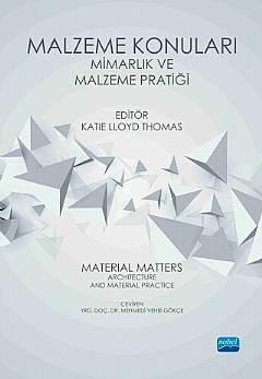 MALZEME KONULARI: MİMARLIK VE MALZEME PRATİĞİ ( MALZEME KONULARI: MİMARLIK VE MALZEME PRATİĞİ - MATERİAL MATTERS: ARCHİTECTURE AND MATERİAL PRACTİCE )