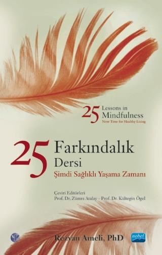 25 FARKINDALIK DERSİ-25 LESSONS İN MİNDFULNESS ( 25 FARKINDALIK DERSİ-25 LESSONS İN MİNDFULNESS )