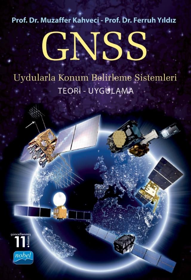 GNSS UYDULARLA KONUM BELİRLEME SİSTEMLERİ TEORİ-UYGULAMA ( GNSS UYDULARLA KONUM BELİRLEME SİSTEMLERİ TEORİ-UYGULAMA )