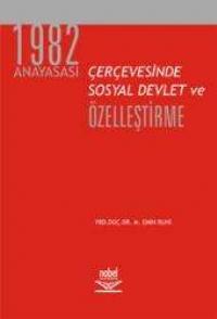 1982 ANAYASASI ÇERÇEVESİNDE SOSYAL DEVLET VE ÖZELLEŞTİRME ( 1982 ANAYASASI ÇERÇEVESİNDE SOSYAL DEVLET VE ÖZELLEŞTİRME )